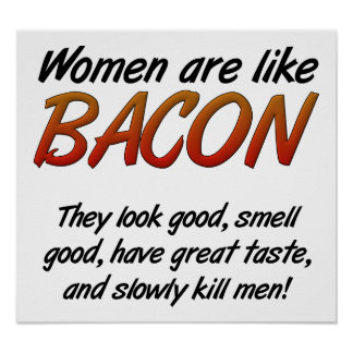 Women Are Bacon Funny Poster