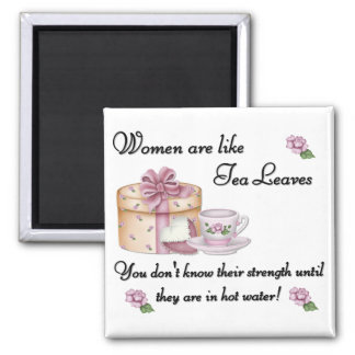 Women are Like Tea Leaves Magnet