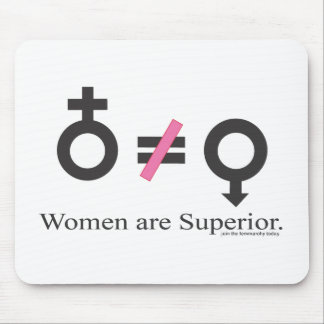 Women are superior! mouse pad