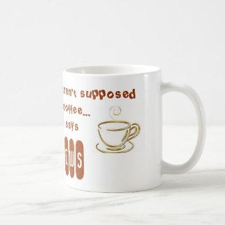 Women aren't suppose to make coffee... coffee mug