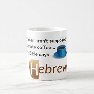 Women aren't supposed to make coffee magic mug