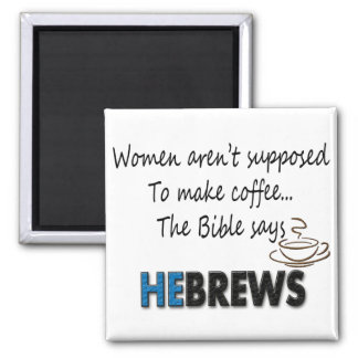 WOMEN AREN'T SUPPOSED TO MAKE COFFEE... 2 INCH SQUARE MAGNET