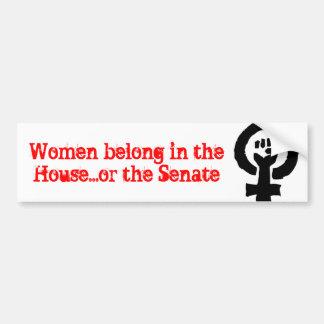 Women belong in the House...or the Senate Car Bumper Sticker