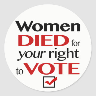 Women died for your right to vote... classic round sticker