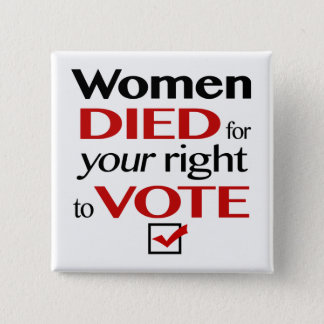 Women died for your right to vote... pinback button