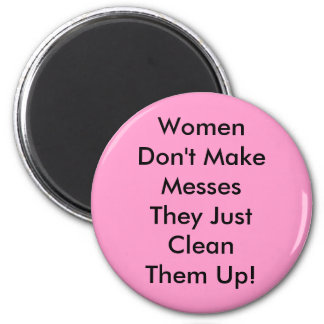 Women Don't Make Messes 2 Inch Round Magnet