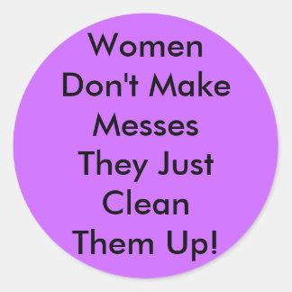 Women Don't Make Messes Round Sticker