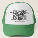 """Women fear me, fish fear me trucker hat<br><div class=""""desc"""">Women fear me Fish fear me Men turn their eyes Away from me As I walk No beast dare Makes a sound In my presence I am alone on  This barren earth</div>"""