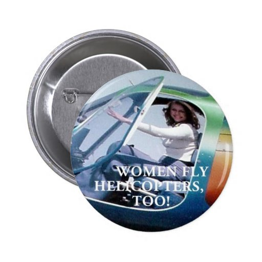 WOMEN FLY HELICOPTERS TOO BUTTON