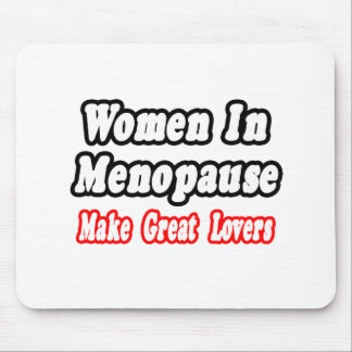 Women In Menopause Make Great Lovers Mouse Pads