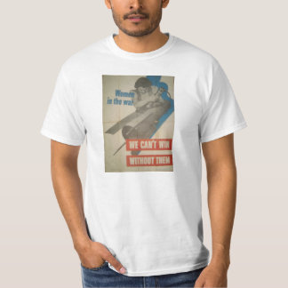 Women in War, Can't Do It Without Them, WWII T T-shirt