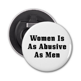 Women Is As Abusive As Men Bottle Opener