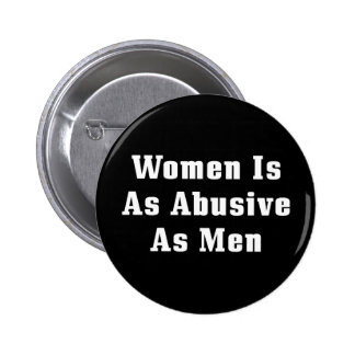 Women Is As Abusive As Men Button