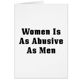 Women Is As Abusive As Men Card