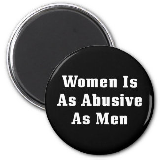 Women Is As Abusive As Men Magnet