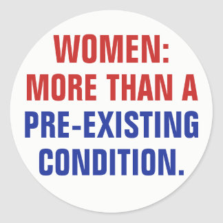 Women More Than a Pre-Existing Condition TrumpCare Classic Round Sticker