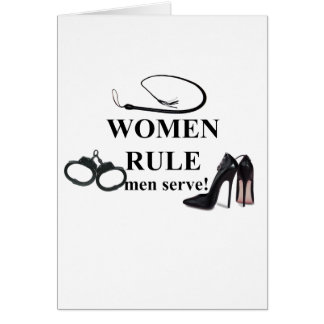 WOMEN RULE MEN SERVE GREETING CARD