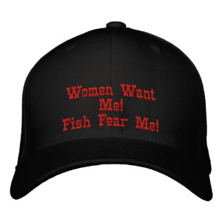 Women Want Me!Fish Fear Me! Embroidered Baseball Hat