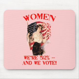 WOMEN - We're 52% and We Vote! Mouse Pad