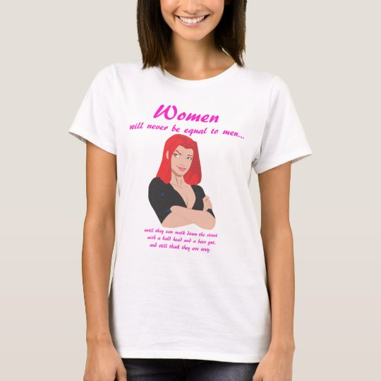 Women Will Never Be Equal To Men T-Shirt