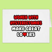 Women with Hysterectomies Make Great Lovers Card