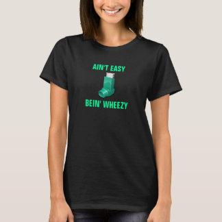 Women's Ain't Easy Bein' Wheezy T-Shirt