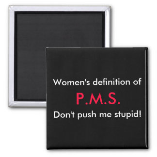 Women's definition of, P.M.S., Don't push me st... 2 Inch Square Magnet
