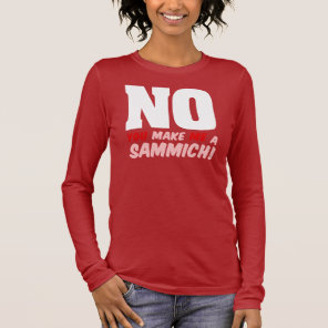 Women's Empowerment: Go Make Your Own Sammich Long Sleeve T-Shirt