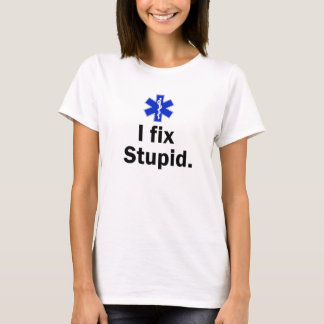 Women's EMT I fix stupid T-Shirt