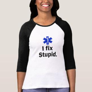 Women's EMT I fix stupid Tee Shirt