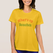 Women's fashion novelty Tee WHAT'S UP BEACHES