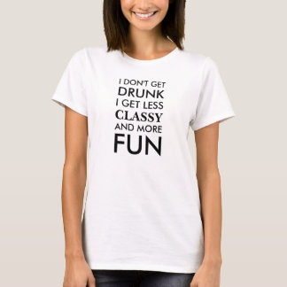 Women's I don't get drunk I get less classy and mo T-Shirt