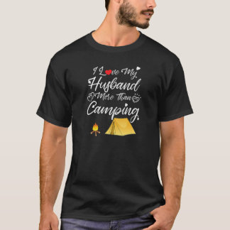 Womens I Love My Husband More Than Camping Couples T-Shirt