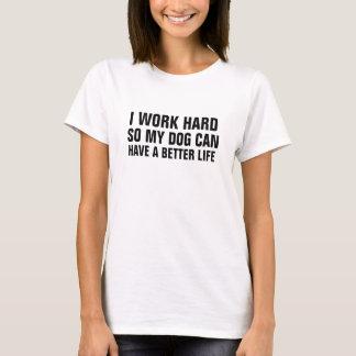 Women's I work hard so my dog can have a better li T-Shirt