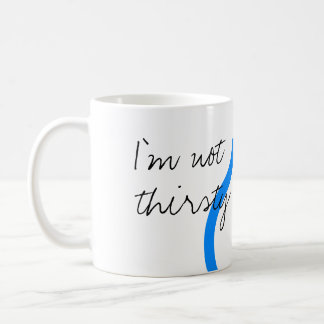 "Women's ""I'm not thirsty"" Cat Coffee Mug"
