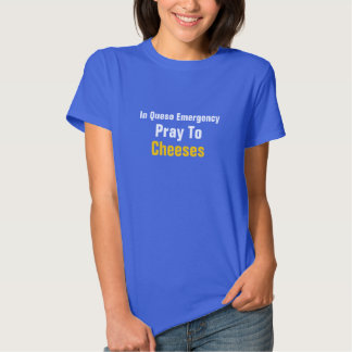 Women's In Queso Emergency Pray To Cheeses Tee Shirt