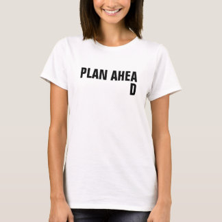 Women's Plan Ahead with out of place D T-Shirt