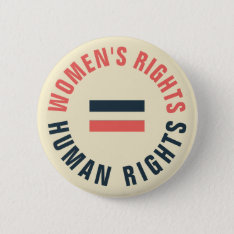 Women's Rights Equal Human Rights Feminist Button at Zazzle