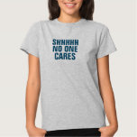 Women's SHHHH No One Cares T-Shirt