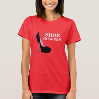 Women's Shoe Hoarder T-Shirt Shoe Lover Shirt