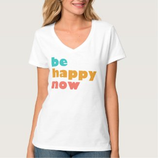 Women's T-Shirt - Be Happy Now