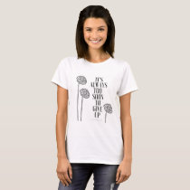 """Women's T-shirt """"It's Always Too Soon To Give Up"""""""