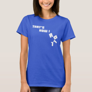 Womens That's How I Roll Blue & White T-Shirt