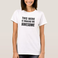 Women's This wine is making me awesome T-Shirt
