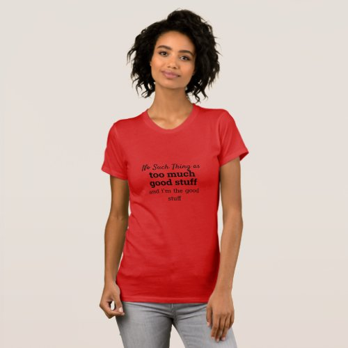 Womens Top T_Shirt_Im The Good Stuff