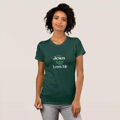 Womens Top T_Shirt_Jesus Still Loves Me