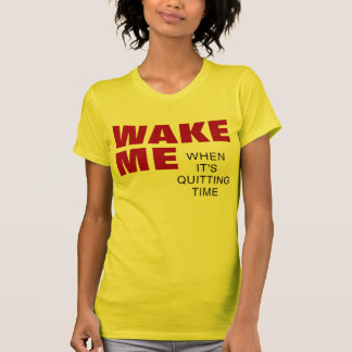 WOMEN'S WAKE ME WHEN IT'S QUITTING TIME T-Shirt
