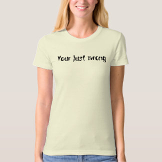 Womens your wrong T-Shirt