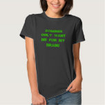 Women's Zombies only want me for my brain! Tee Shirt