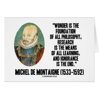 Wonder Is The Foundation Of Philosophy Montaigne Card